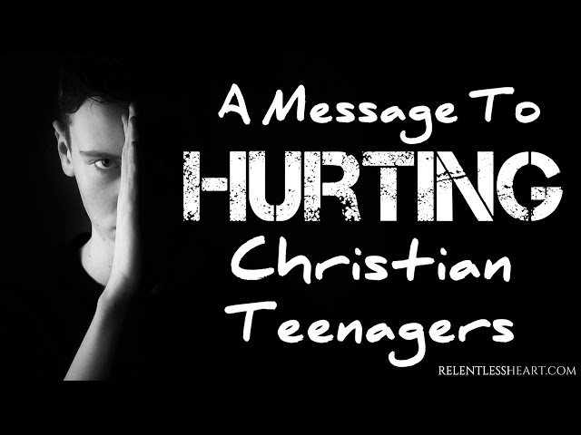 A Message to Hurting Christian Teenagers