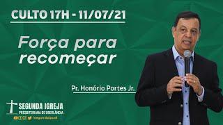 Culto de Celebração - 11/07/2021 - 17h - Pr. Honório Portes Jr. - FORÇA PARA RECOMEÇAR