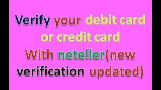 how to verify your debit card with neteller (NEW VERIFICATION UPDATED)
