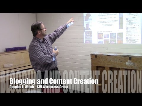 Blogging and Content Creation - Douglas E. Welch - San Fernando Valley Wordpress Group