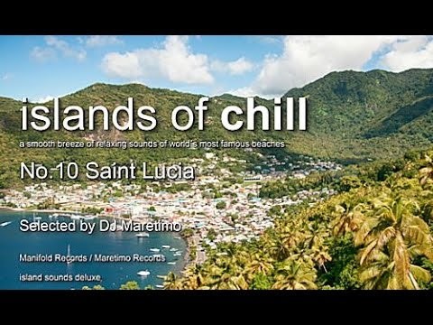 Islands Of Chill - No.10 Saint Lucia, Selected by DJ Maretimo, Beautiful Chillout Flight