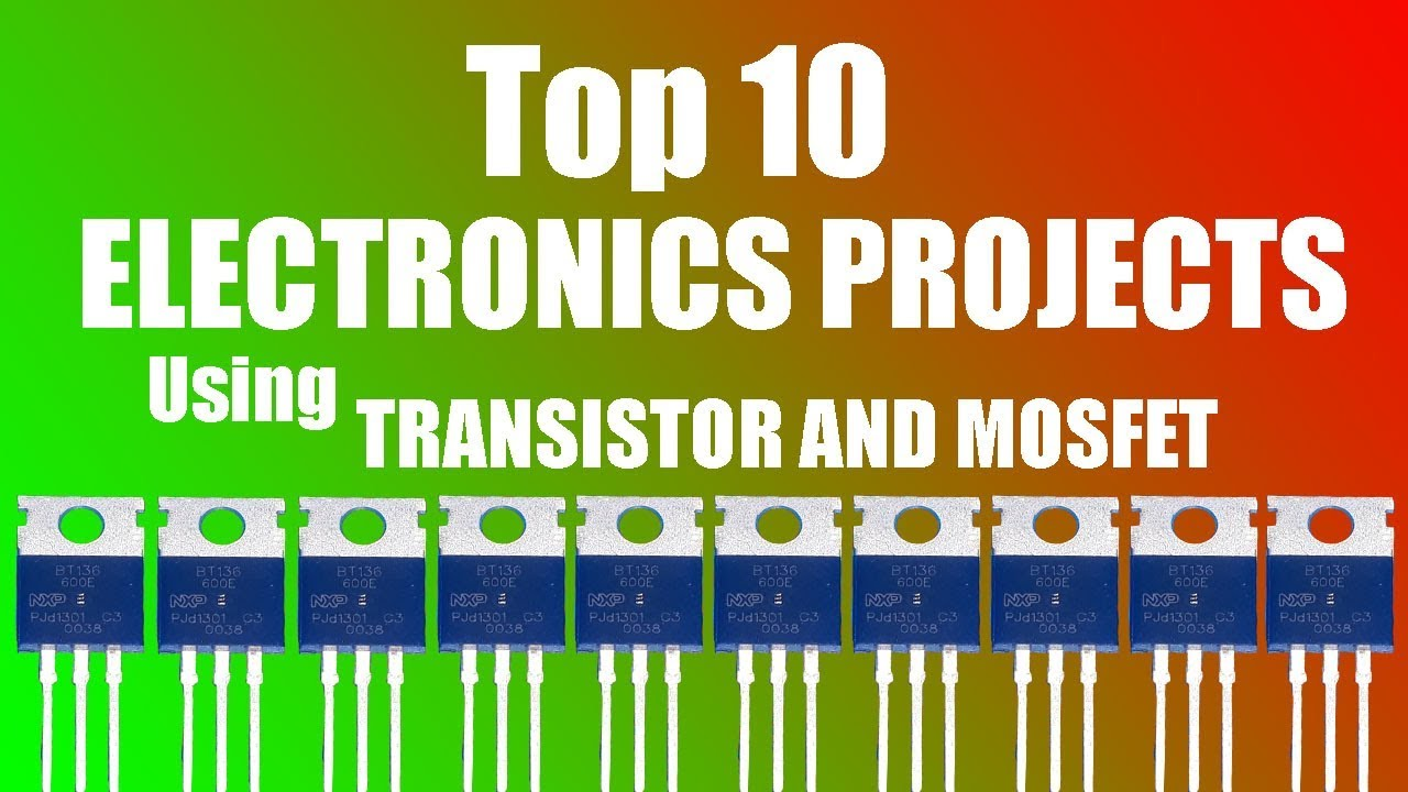 Top 10 ELECTRONICS PROJECTS USING TRANSISTOR AND MOSFET