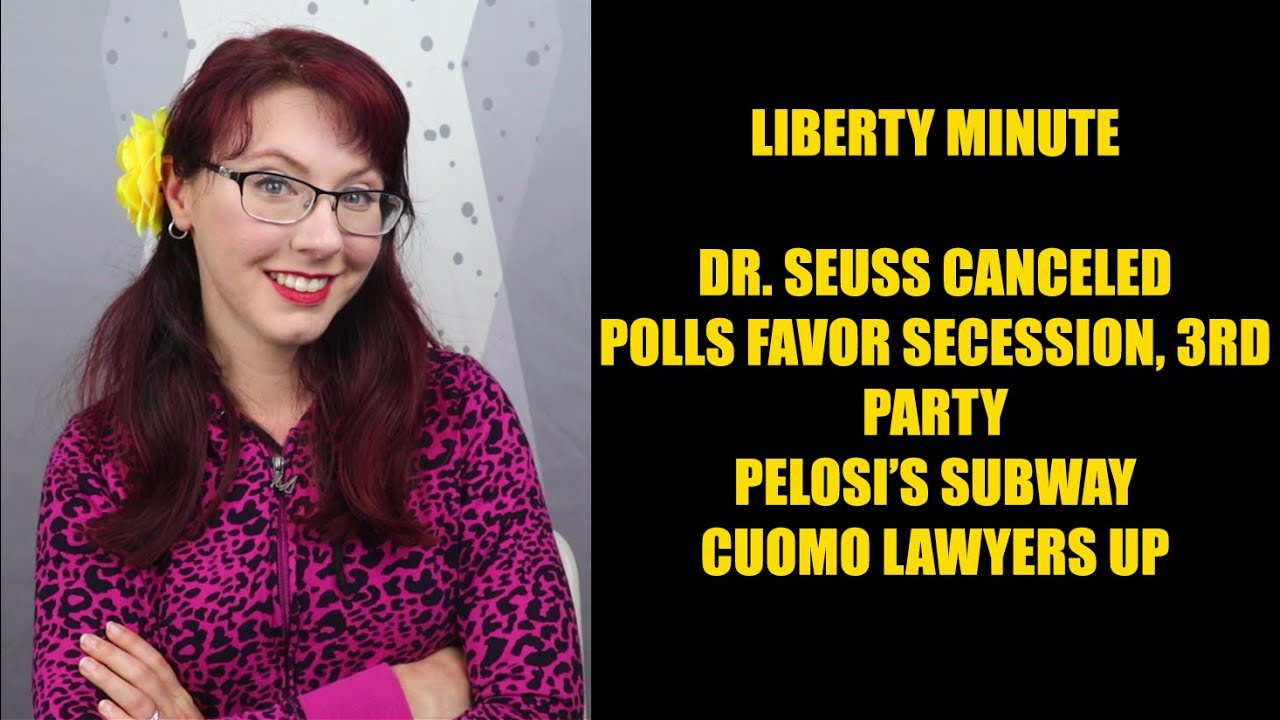 Liberty Minute: Dr. Seuss Canceled; Polls Favor Secession, 3rd Party; Pelosi's Tunnel