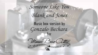Someone Like You by Blank and Jones - Music Box Version