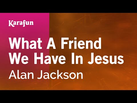 Karaoke What A Friend We Have In Jesus - Alan Jackson *