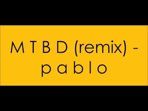 MTBD (remix) - Pablo
