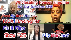100% Financing for Fix N Flips | Live Show #25 Flippinar: Hard Money Loans | Investing - 10-12-17