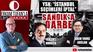 30 DAKİKA- İSTANBUL SEÇİMLERİ İPTAL!- SANDIK'A DARBE