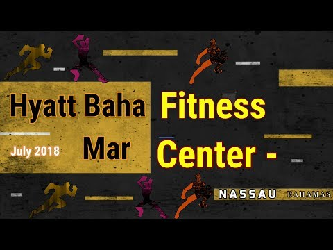 Gym/Fitness Center Hyatt Baha Mar Bahamas July 9-16 2018