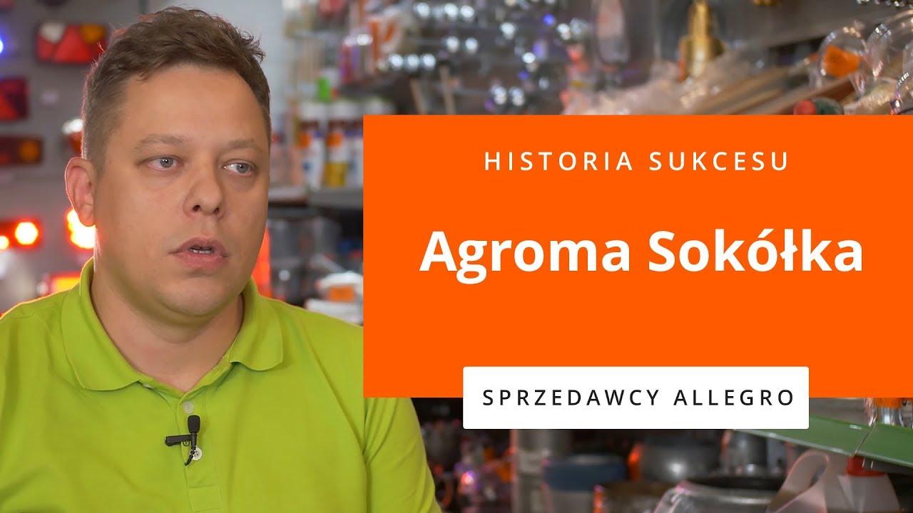 5. Historia sukcesu - Agroma Sokółka - Akademia Allegro