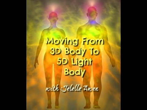 Moving From 3D Body To 5D Light Body/Ascension Symptoms