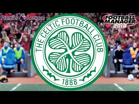 Celtic in England - 30 Years in the Future!   Football Manager 2018 Experiment