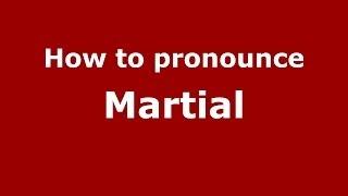 How to pronounce Martial (French/France) - PronounceNames.com