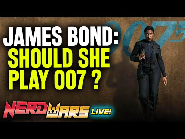 Should Lashana Lynch Play 007 for James Bond? / Best Sean Connery Movie & More! - Nerd Wars