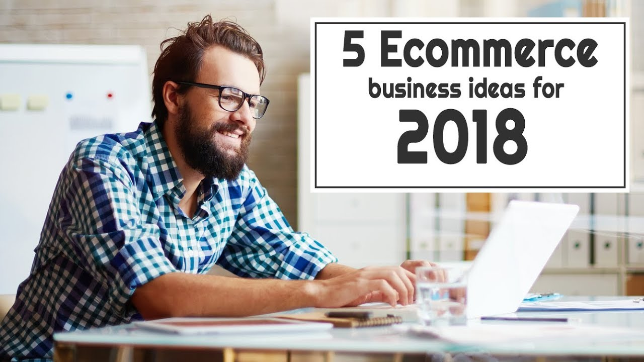 Top 5 Ecommerce Business Ideas for 2018   YouTube