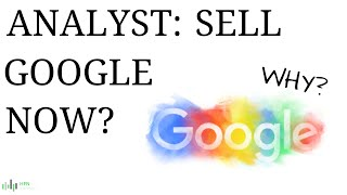 Analyst: Sell Google (GOOG) Stock Now?  Why?