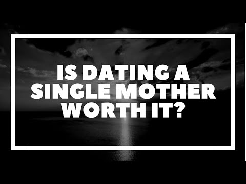 dating single moms not worth it