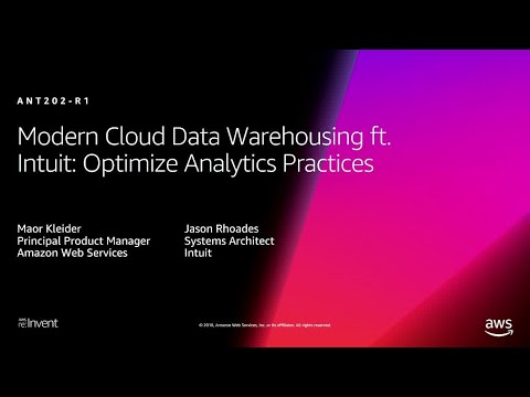 AWS re:Invent 2018: Modern Cloud Data Warehousing (Intuit): Optimize Analytics Practices (ANT202)