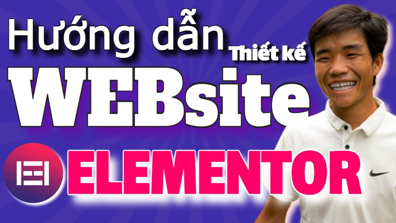 Hướng dẫn thiết kế WordPress Website với Elementor 2021 [thiết kế web với Elementor]