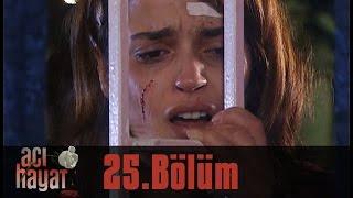 Acı Hayat 25.Bölüm Tek Part İzle (HD)