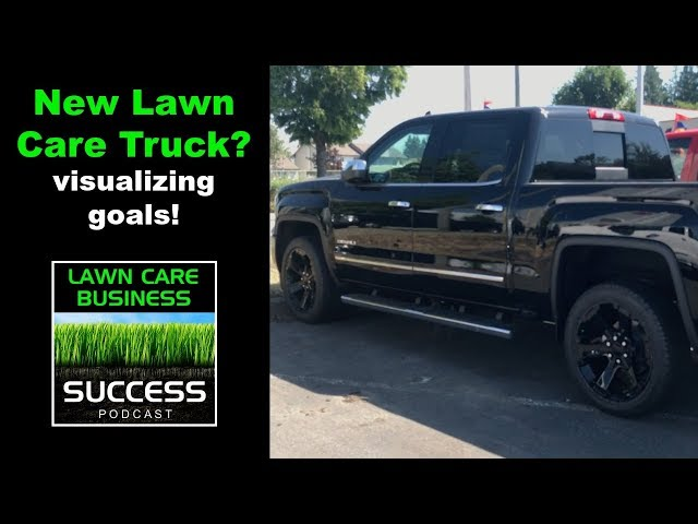 New lawn care truck? Visualizing your goals!
