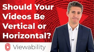 Should Your Videos Be Horizontal or Vertical?