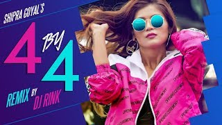 4 by 4 - Remix | Shipra Goyal | Dj Rink | Alfaaz | Latest Punjabi Song