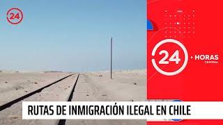 Reportajes 24: La nuevas rutas de inmigración ilegal en Chile