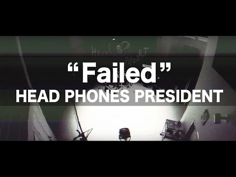 Head Phones President - Failed [Official Music Video]