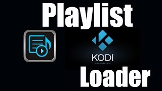 Kodi - como usa o PLAYLIST LOADER  CORRETAMENTE