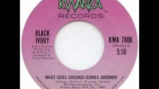 Black Ivory - What Goes Around (Comes Around)