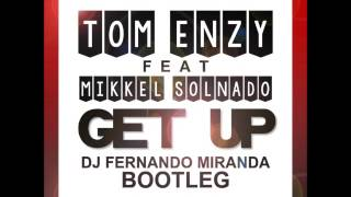 Tom Enzy feat Mikkel Solnado-Get Up (DJ FERNANDO MIRANDA BOOTLEG)