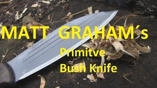 Matt Grahams Knife - THE PRIMITIVE BUSHMAN - Tested under REAL Conditions