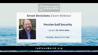 Great Decisions: Persian Gulf Security with Dr. Pierre Atlas