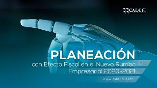 Cadefi - Planeación laboral con efecto fiscal en el nuevo Rumbo Empresarial 2020 - 2021