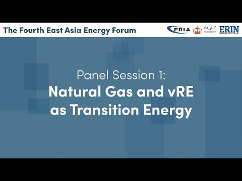 ERIA | The 4th East Asia Energy Forum Session 1: Natural Gas and vRE as Transition Energy