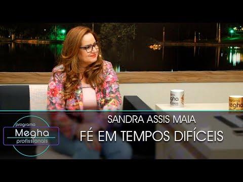 Fé Em Tempos Difíceis | Sandra Assis Maia | Pgm 646 | B4