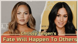Chrissy Teigen's Fate Will Happen To Meghan Markle: She Can Learn From Her Bad Behavior, Will She?