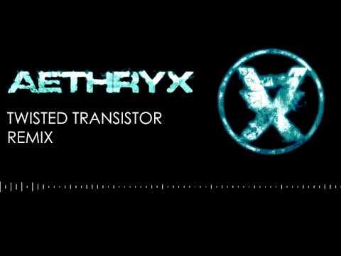 Twisted Transistor (Aeth Remix)