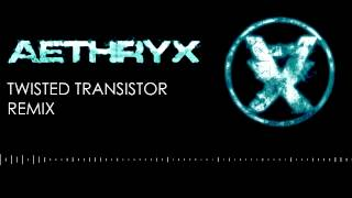 Twisted Transistor (Aeth Remix)