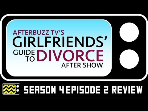 Girlfriends' Guide To Divorce Season 4 Episode 2 Review & AfterShow | AfterBuzz TV