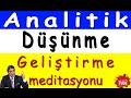 ANALİTİK DÜŞÜNME VE ANALİTİK ZEKA GELİŞTİRME (Meditasyon Videoları)