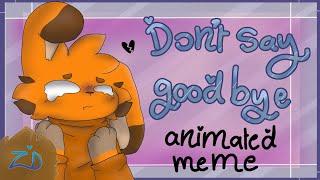 Don't Say Goodbye    Animation Meme    [ Flipaclip ]    [ Ibis Paint ]