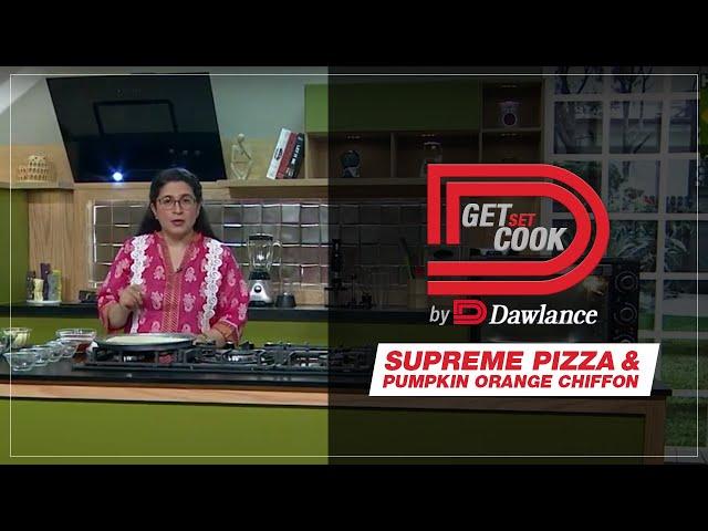 Get Set Cook | Chef Zarnak | Supreme Pizza | Pumpkin Orange Chiffon | EP 24 | Dawlance