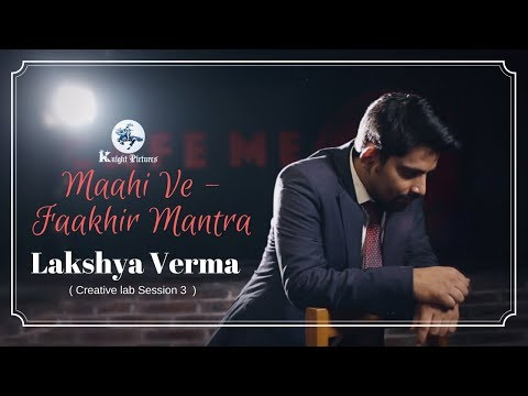 Maahi Ve - Faakhir Mantra | Lakshya Verma | Creative Lab Session 3 | Knight Pictures