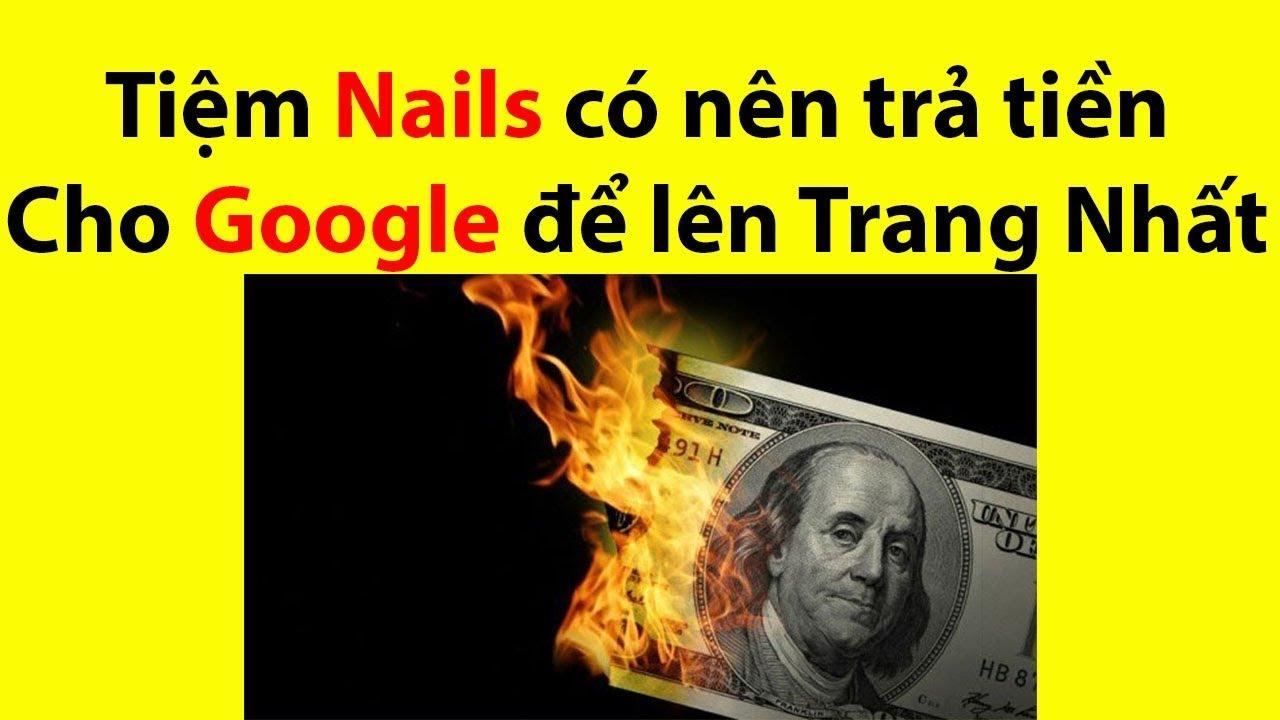 Tiệm Nails Có nên trả tiền cho Google để lên trang nhất? Nail101 Vuong101