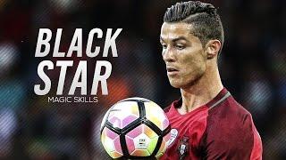 Cristiano Ronaldo - Black Star | Crazy Skills & Goals | 2017