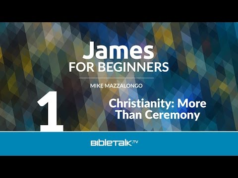 James Bible Study for Beginners - #1- Christianity: More Than Ceremony