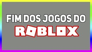 THE END OF THE ROBLOX GAMES?