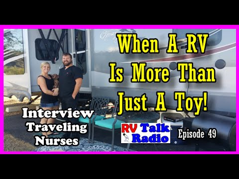When a RV is More Than Just A Toy | Interview Traveling Nurses | RV Talk Radio Ep.49  #podcast